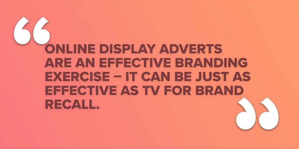 Online display adverts are an effective branding exercise – it can be just as effective as TV for brand recall